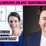 Vom Notfallmediziner zum Agile Transformation Manager Elektro-Fahrzeugentwicklung - Marc Grathwohl im #AgileGrowthCast