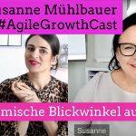 Der systemische Blickwinkel auf Agilität - Susanne Mühlbauer im #AgileGrowthCast